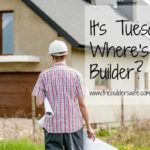 It's Tuesday, Where's My Builder?