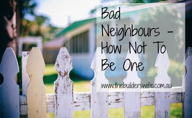 Bad Neighbours – How Not To Be One