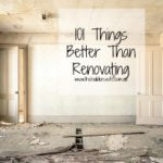 101 Things Better Than Renovating
