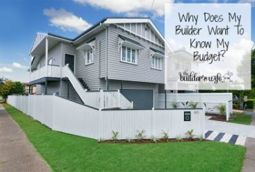 Why Does My Builder Want To Know My Budget?