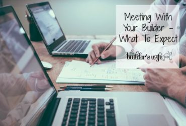 Meeting With Your Builder – What  To Expect