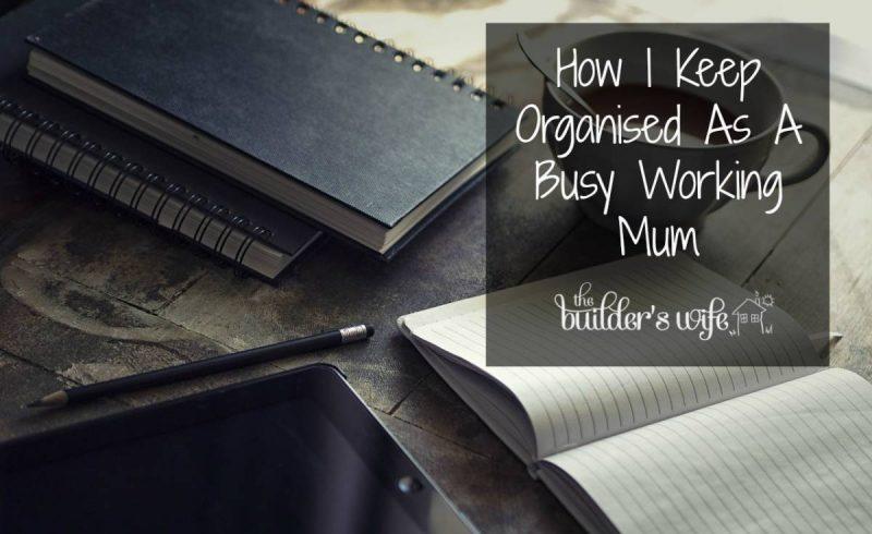 Keeping Organised As A Working Mum