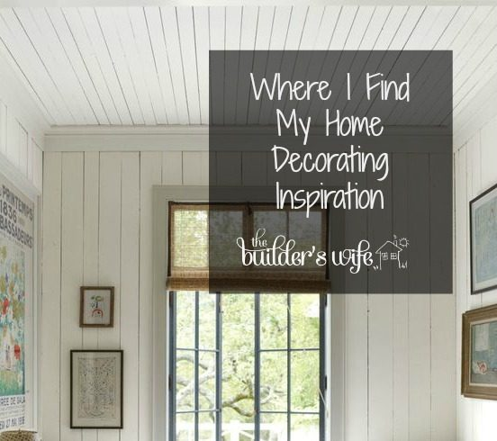 Where I Find My Home Decorating Inspiration