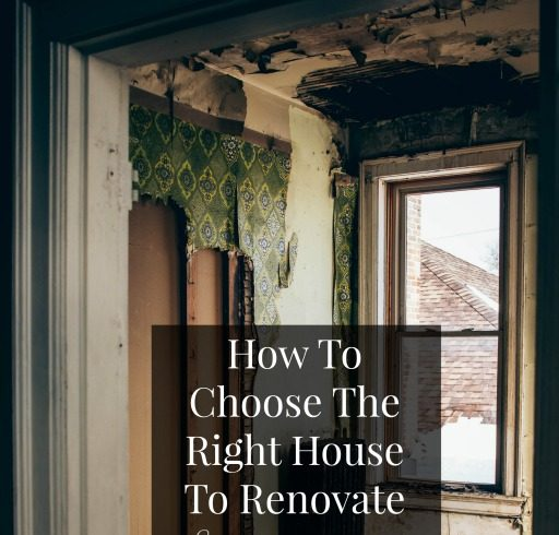 How To Choose The Right House To Renovate