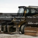 Leftover Building Materials – Who Do They Belong To?