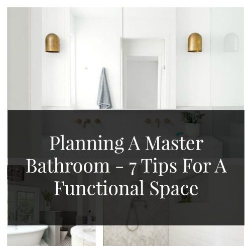 Planning A Master Bathroom – 7 Tips For Functional Space