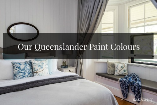 Our Queenslander Paint Colours