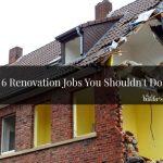 6 Renovation Jobs You Shouldn't Do