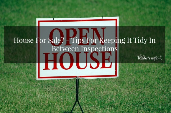 House For Sale – How To Keep It Tidy In Between Inspections