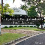 An Update On Our Queenslander – Pen Y Llechwedd