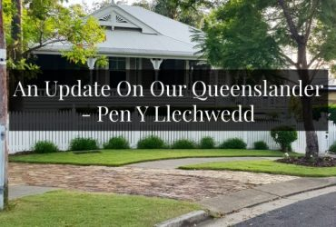An Update On Our Queenslander – Pen Y Llechwedd
