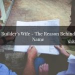The  Builder's Wife – The Reason Behind The Name